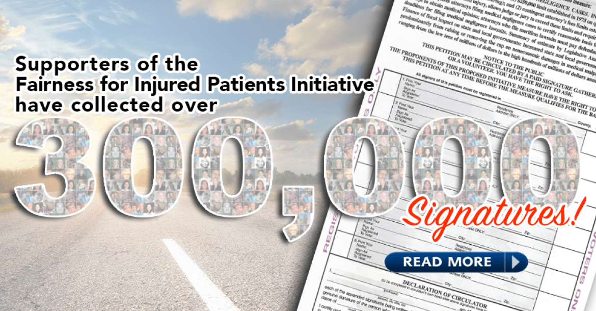 Supporters of the Fairness for Injured Patients Initiative have collected over 300,000 Signatures!